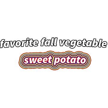 my favorite fall vegetable is a sweet potato - michelle obama by lushlakes