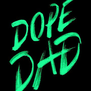 Dope Dad by soondoock