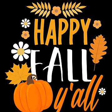 Happy Fall Y' All Autumn Thanksgiving Holiday by BUBLTEES