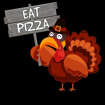 Turkey Eat Pizza Funny Thanksgiving Day by BUBLTEES