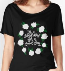 It's a good day for a good day! Women's Relaxed Fit T-Shirt