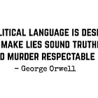 """Political language is designed to make lies sound truthful and murder respectable"" -George Orwell by Sonof-Deair"