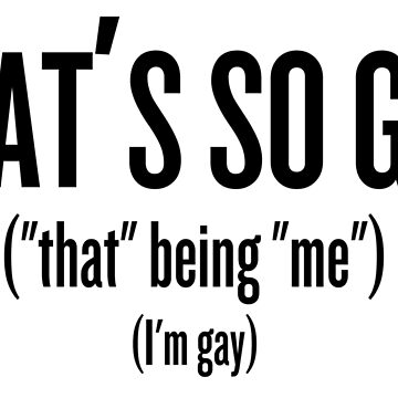 That's so gay! I'm gay! by klg01