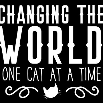 CHANGING THE WORL one cat at a time by jazzydevil