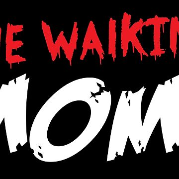 The WALKING mom funny Halloween design by jazzydevil