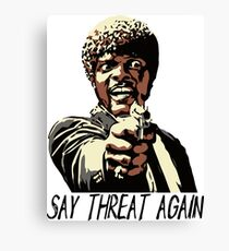 SAY THREAT AGAIN Canvas Print