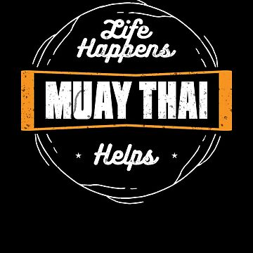 Life Happens Muay Thai Helps Kickboxing Fighting by zot717