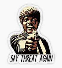 SAY THREAT AGAIN Transparent Sticker