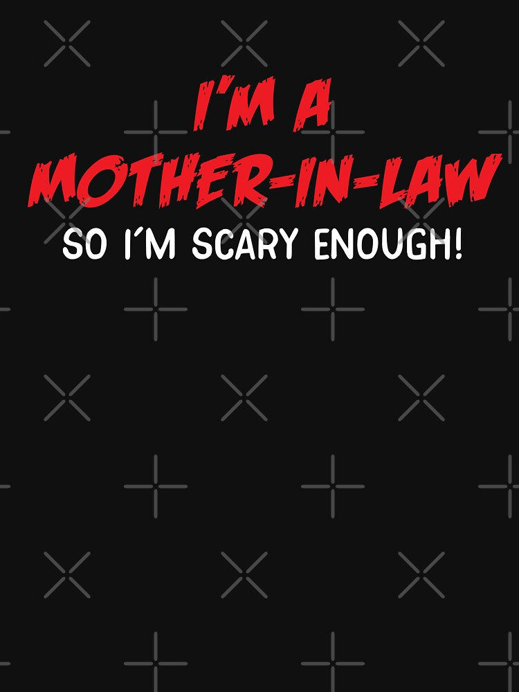 I'm a MOTHER-IN-LAW So I'm SCARY ENOUGH! Funny Halloween design by jazzydevil