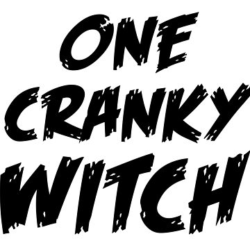 ONE CRANKY WITCH (in black) by jazzydevil