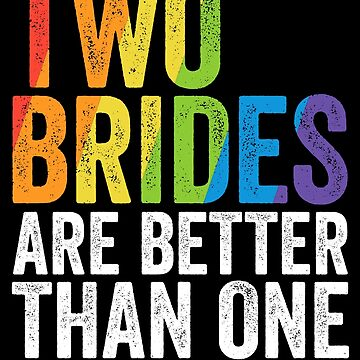 Two Brides Are Better Than One Lesbian Wedding SHIRT LGBT by 14thFloor