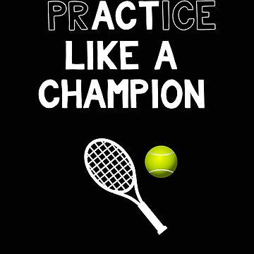 Tennis Practice Like a Champion Act Like a Champion by stacyanne324
