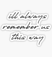 I'll always remember us this way Sticker