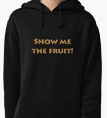 Show me the fruit! - Funny T shirt Slogans Pullover Hoodie