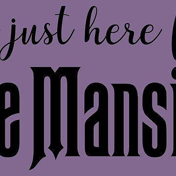 I'm just here for... the Mansion! by itslikemusic