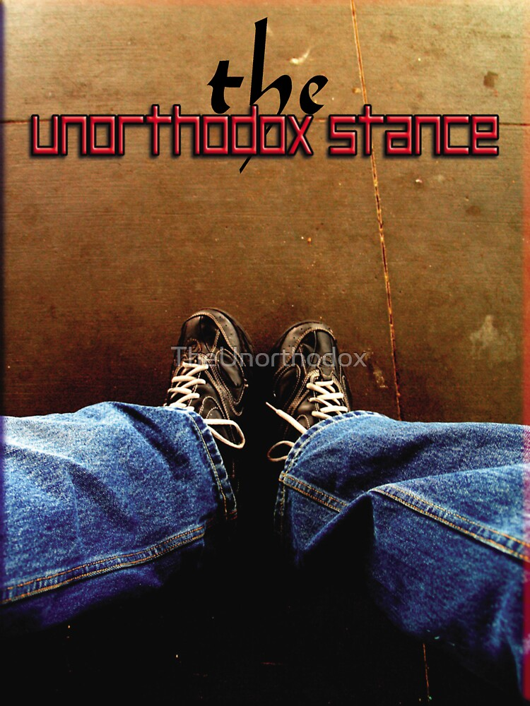 The Unorthodox Stance by TheUnorthodox