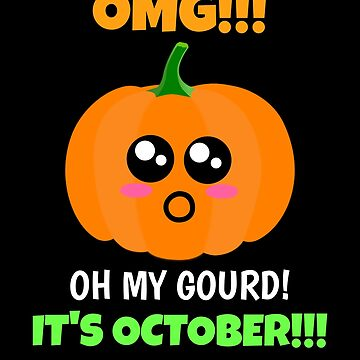 OMG! Oh My Gourd It's October Funny Gourd Pun by DogBoo