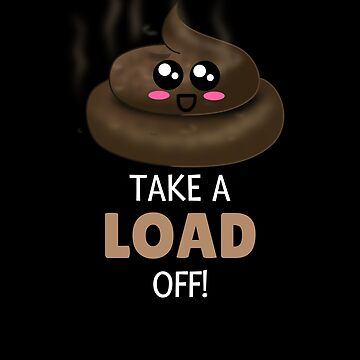 Take A Load Off Funny Poop Pun by DogBoo