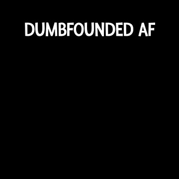 Dumbfounded AF by DogBoo