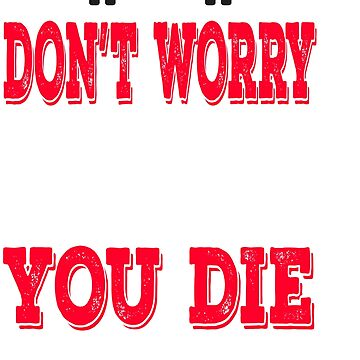 """""""Don't worry you'll pass out before you die"""" tee design for funny, humorous and hilarious persons!  by Customdesign200"""