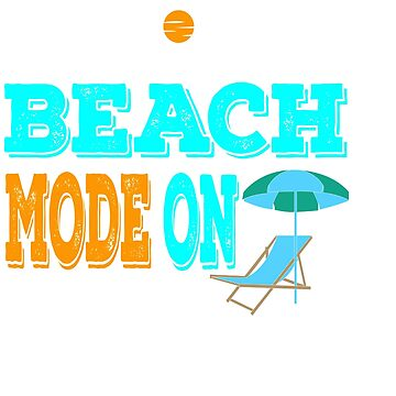 """Unleash the excitement with this awesome """"Beach mode On"""" tee design made for you! by Customdesign200"""