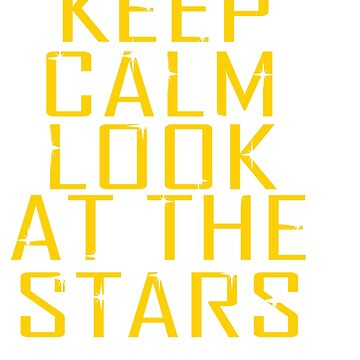 """""""Keep Calm Look at the Stars"""" Tee design will make peace and  worries dissapear!  by Customdesign200"""