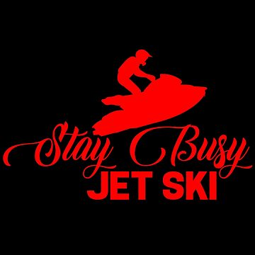 Jet Ski - Stay Busy Jet Ski by design2try