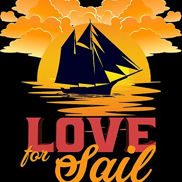 Sailing - Love For Sail by design2try