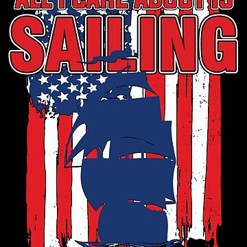 Sailing - All I Care About Is Sailing  by design2try