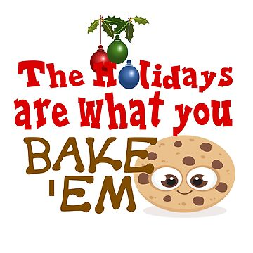 THE HOLIDAYS ARE WHAT YOU BAKE 'EM by CalliopeSt
