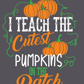Cool Halloween I Teach The Cutest Pumpkins In The Patch Gift by NBRetail