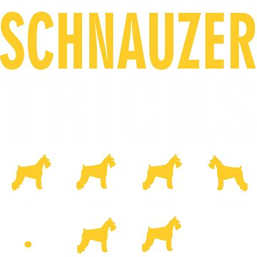 Stubborn Schnauzer Dog Tricks T shirt Perfect Gift For Schnauzer Pet Lovers by funnyguy