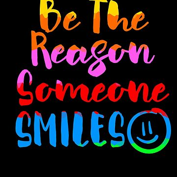 Be The Reason Someone Smiles Inspirational Rainbow by LarkDesigns