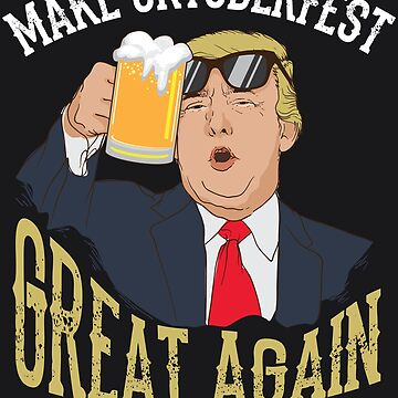 Cute President Make Oktoberfest Great Again Trump Art Gift by NBRetail