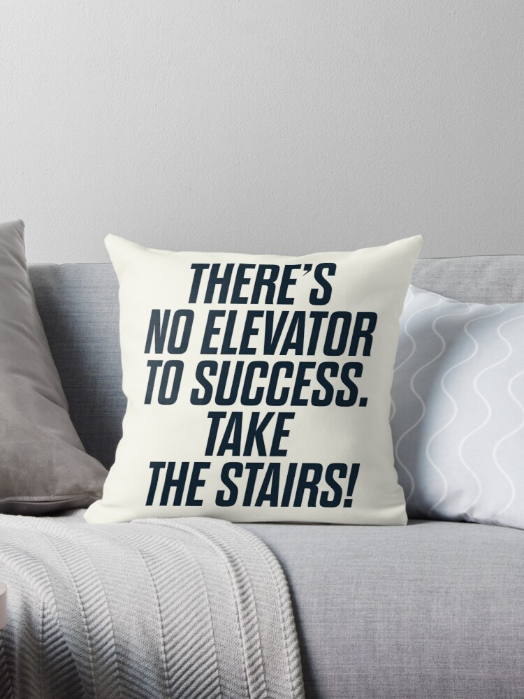 There Is No Elevator To Success You Have To Take The Stairs Motivational Quote Inspirational Sentence Work Hard Throw Pillow By Spallutos