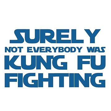 Surely Not Everybody Was Kung Fu Fighting by activeyou