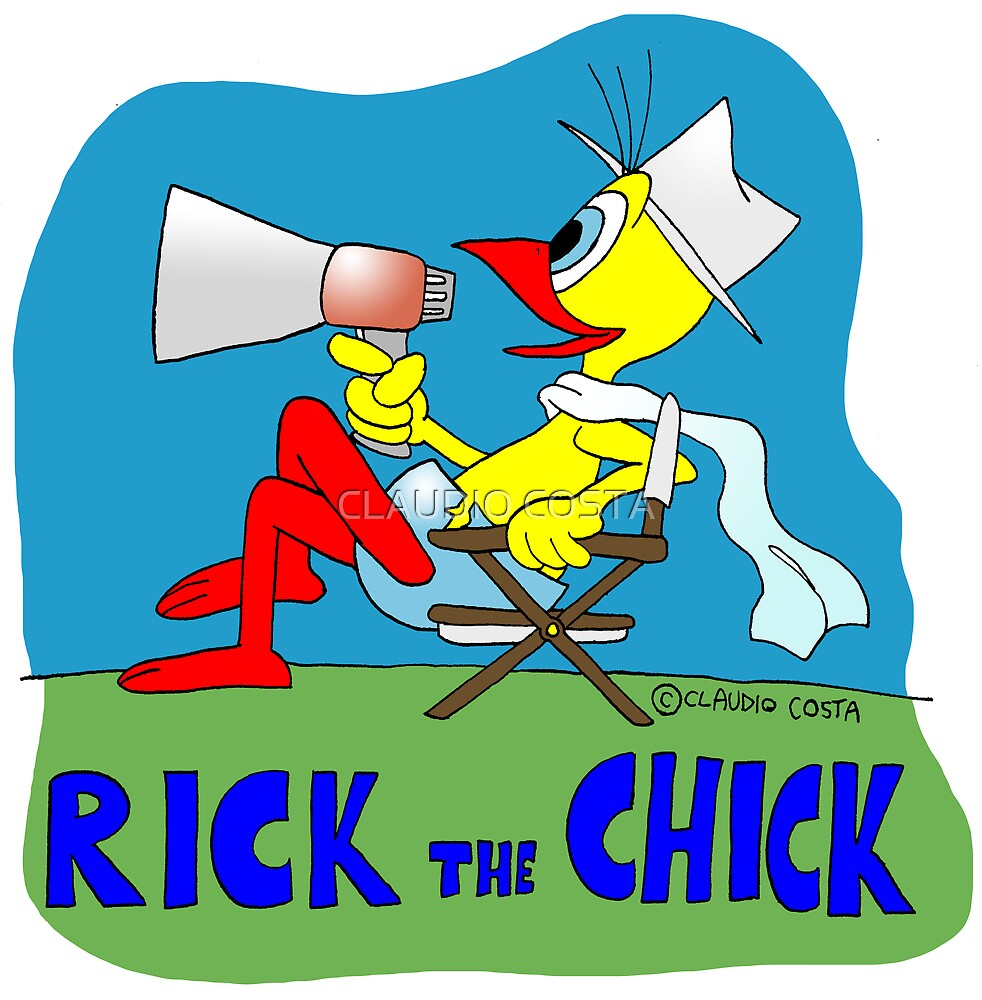"""Rick the chick """"DIRECTOR"""" by CLAUDIO COSTA"""