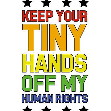 Keep Your Tiny Hands Off My Human Rights by dreamhustle