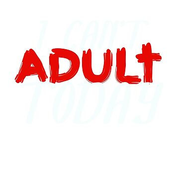 I Can't Adult Today - I C A T Shirts by RadTechdesigns