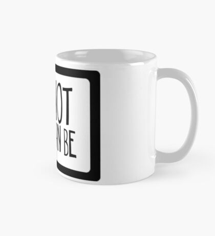 But It Can Be Mug