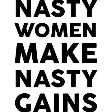 Nasty Women Make Nasty Gains by dreamhustle