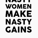 Nasty Women Make Nasty Gains by dreamhustle