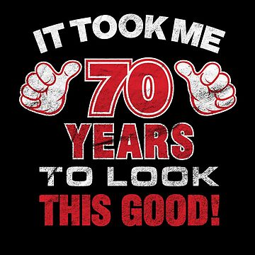 'Took Me 70 Years' Cool 70th Birthday Gift  by leyogi