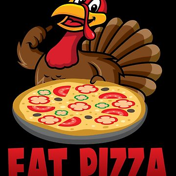 'Eat Pizza' Awesome Thanksgiving Turkey Gift by leyogi