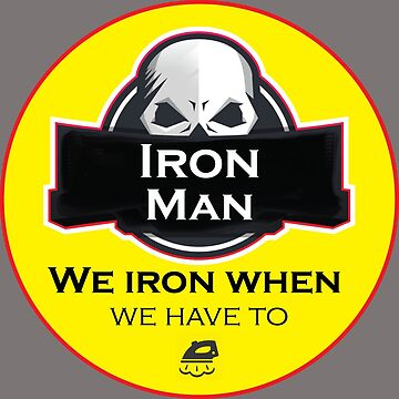 Iron Man We Iron When We Have To Funny Shirt - Fun Iron Man Shirt - Fun Iron Man tshirt - Iron Man tee - Happy Gift Ideas by happygiftideas