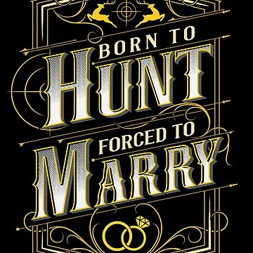 Born To Hunt Forced to Marry Hunting Gear by javaneka