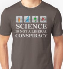 SCIENCE IS NOT A LIBERAL CONSPIRACY - Earth Day Unisex T-Shirt
