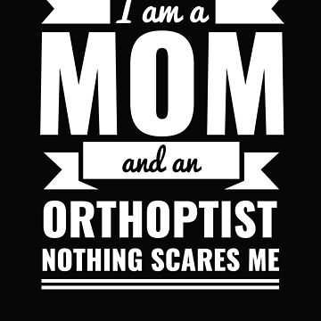 Mom Orthoptist Nothing Scares me Mama Mother's Day Graduation by losttribe