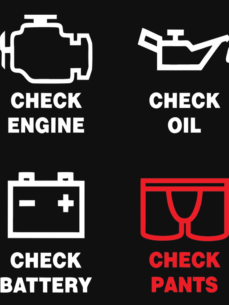 Check Engine, Check Oil, Check Battery, Check Pants t shirt by Caitlin123123
