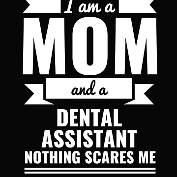 Mom Dental Assistant Nothing Scares me Mama Mother's Day Graduation by losttribe